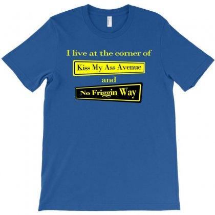 Funny T Shirt I Live At The Corner Kiss My As & No Friggin Way Rude Te T-shirt Designed By Mdk Art