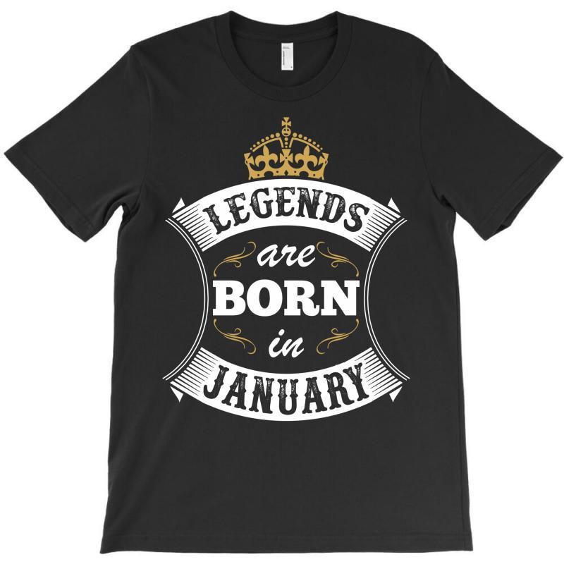 346c8e7b89b Custom Legends Are Born In January T-shirt By Tshiart - Artistshot