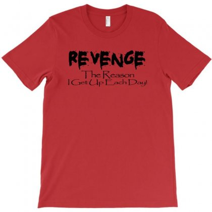 Funny T Shirt Revenge The Reason I Get Up Each Day Tee Offensive Shirt T-shirt Designed By Mdk Art