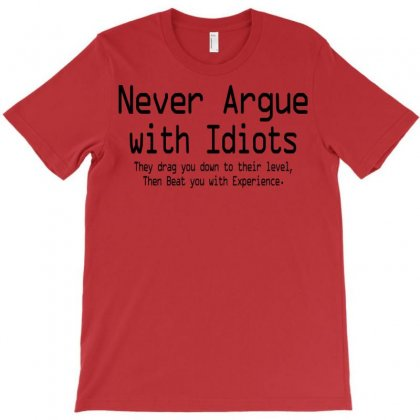 Funny T Shirt Never Argue With Idiots They Drag You Down To Their Leve T-shirt Designed By Mdk Art