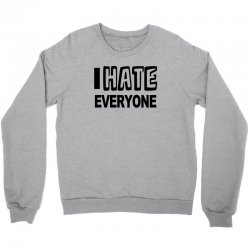 funny t shirt i hate everyone rude tee offensive shirt Crewneck Sweatshirt | Artistshot
