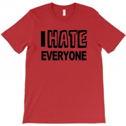 funny t shirt i hate everyone rude tee offensive shirt T-Shirt | Artistshot