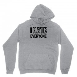 funny t shirt i hate everyone rude tee offensive shirt Unisex Hoodie | Artistshot