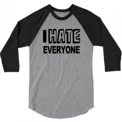 funny t shirt i hate everyone rude tee offensive shirt 3/4 Sleeve Shirt | Artistshot