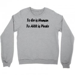 to err is human funny t shirt pirate humor parody s 3xl Crewneck Sweatshirt | Artistshot
