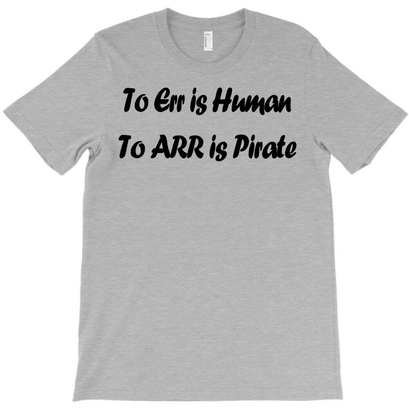 To Err Is Human Funny T Shirt Pirate Humor Parody S 3xl T-shirt | Artistshot