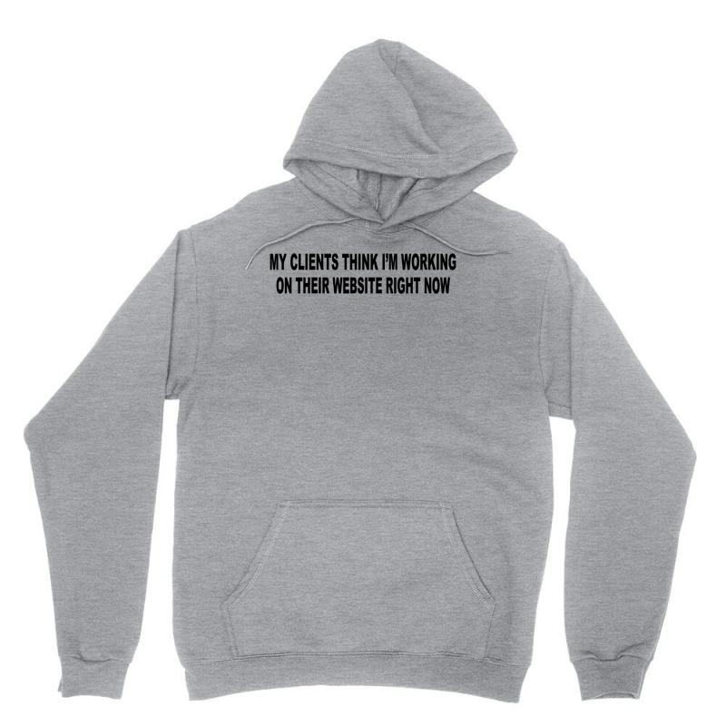 710582273 clients think i'm working web site design funny computer nerd geek shi  Unisex Hoodie