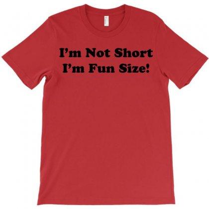 Im Not Short Funny T Shirt Humor Nerd Geek Tee S 3xl T-shirt Designed By Mdk Art