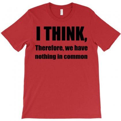 I Think Funny T Shirt Humor Geek Humor Smart Tee S 3xl T-shirt Designed By Mdk Art