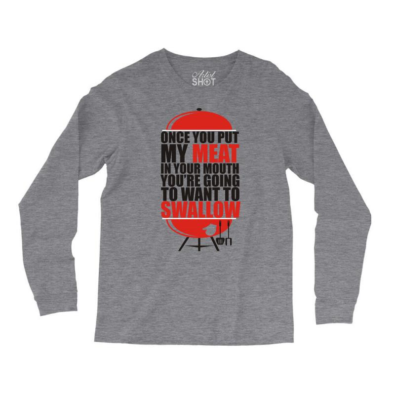 83ed76a1 once you put my meat in your mouth t shirt tee funny grilling cook che Long  Sleeve Shirts