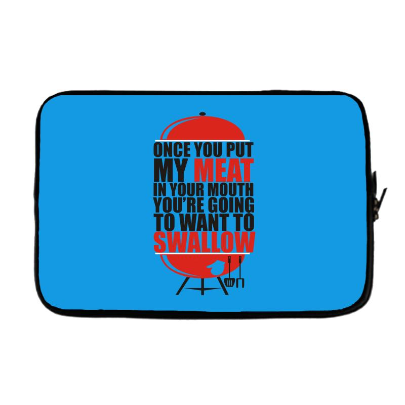 c889803d once you put my meat in your mouth t shirt tee funny grilling cook che  Laptop sleeve