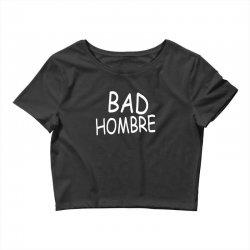 bad hombre Crop Top   Artistshot