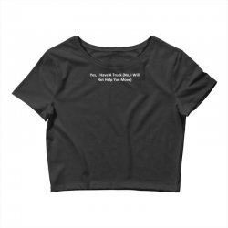 yes, i have a truck (no, i will not help you move) Crop Top | Artistshot