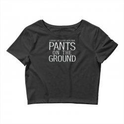 pants on the ground Crop Top   Artistshot