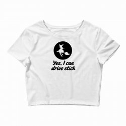 yes i can drive stick Crop Top | Artistshot