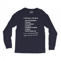 i dont give a shit about the environment politics the homeless Long Sleeve Shirts | Artistshot