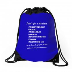i dont give a shit about the environment politics the homeless Drawstring Bags | Artistshot