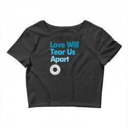 Love Will Never Tear Us Apart Crop Top | Artistshot