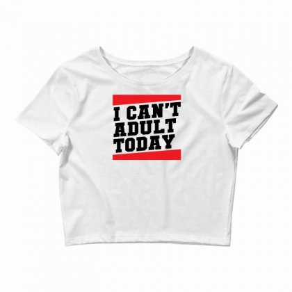 I Cant Adult Today Crop Top Designed By Specstore