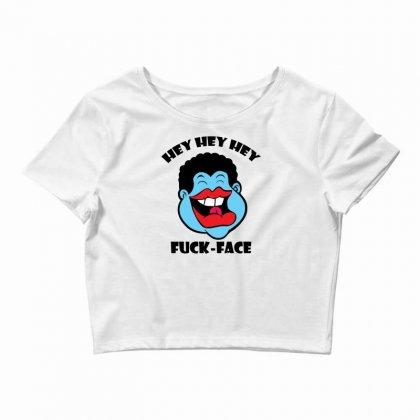 Hey Hey Hey Fuck Face Crop Top Designed By Specstore