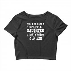 yes i do have a beautiful daughter a gun shovel funny Crop Top | Artistshot