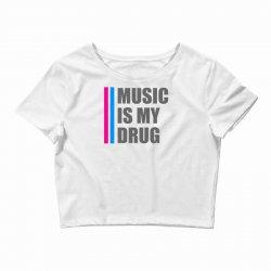 music is my drug Crop Top | Artistshot