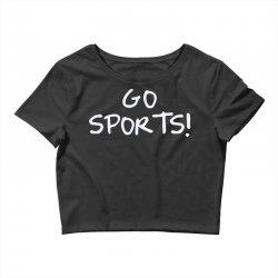 go sports! Crop Top   Artistshot