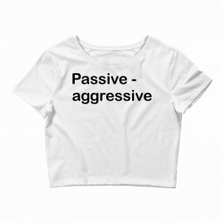 Passive Aggressive Crop Top   Artistshot