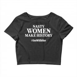 Nasty Women Make History Crop Top | Artistshot