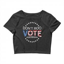 Don't Boo Vote 2016 Crop Top | Artistshot