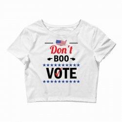 Don't Boo Vote 01 Crop Top | Artistshot