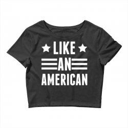 Like An American Crop Top   Artistshot