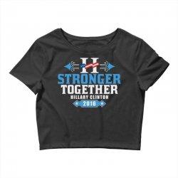 Stronger Together Hillary Clinton Crop Top   Artistshot