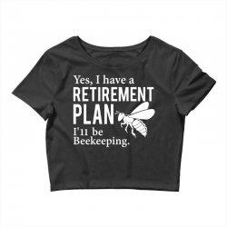 Yes I have a Retirement Plan Crop Top | Artistshot