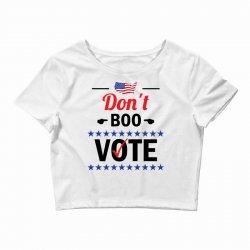 Dont Boo. Vote. Crop Top   Artistshot