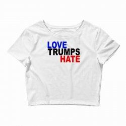 love trumps hate vote for hillary Crop Top | Artistshot