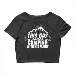 This Guy Loves Camping With His Family Crop Top | Artistshot