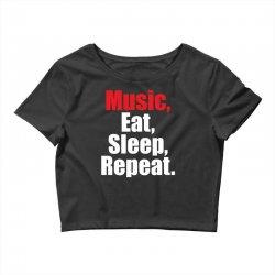 Music Eat Sleep Repeat Crop Top | Artistshot