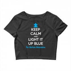 Keep Calm And Light It Up Blue For Autism Awareness Crop Top | Artistshot