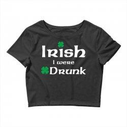 Irish I Were Drunk Crop Top | Artistshot