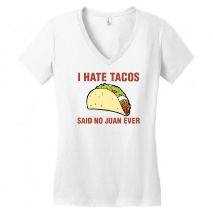 I Hate Tacos, Said No Juan Ever Women's V-neck T-shirt Designed By Gematees