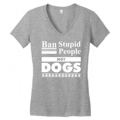 Ban Stupid People, Not Dogs Women's V-neck T-shirt Designed By Tshiart