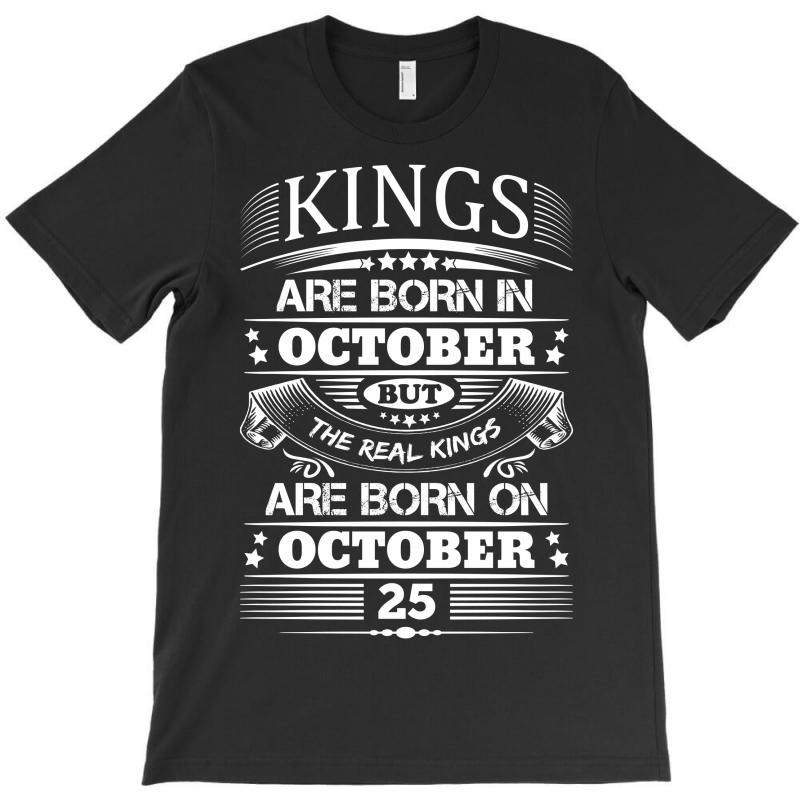 81f0ee0ad Custom Real Kings Are Born On October 25 T-shirt By ...