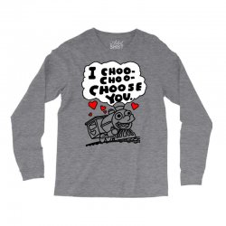 i choo choo choose you Long Sleeve Shirts | Artistshot