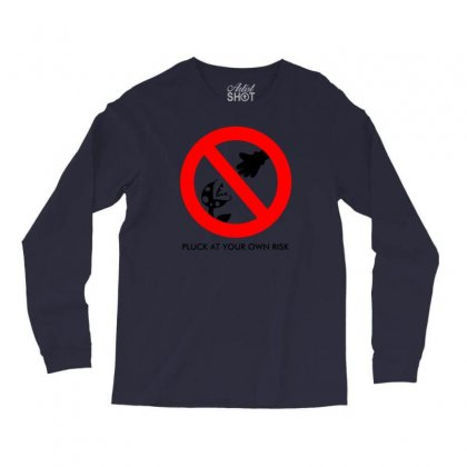 Pluck At Your Own Risk Long Sleeve Shirts Designed By Specstore