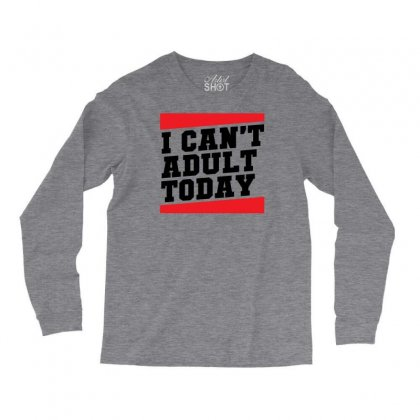 I Cant Adult Today Long Sleeve Shirts Designed By Specstore