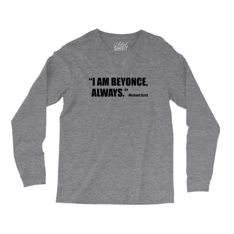 adb19e86 Custom Iam Beyonce Always Long Sleeve Shirts By Pur - Artistshot