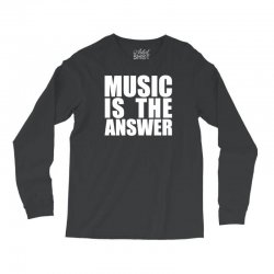 music is the answer Long Sleeve Shirts | Artistshot