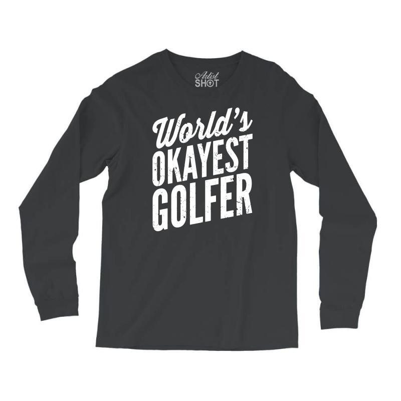 World's Okayest Golfer Long Sleeve Shirts | Artistshot