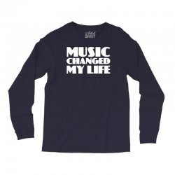 music changed my life Long Sleeve Shirts | Artistshot